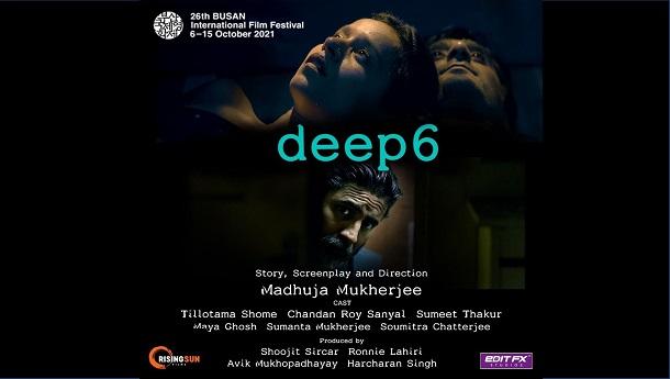 DEEP6, produced by Shoojit Sircar and Ronnie Lahiri to have World Premiere at the prestigious BUSAN International Film Festival*!